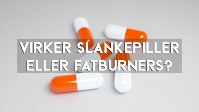 fedtforbrænder og fatburners slankepiller